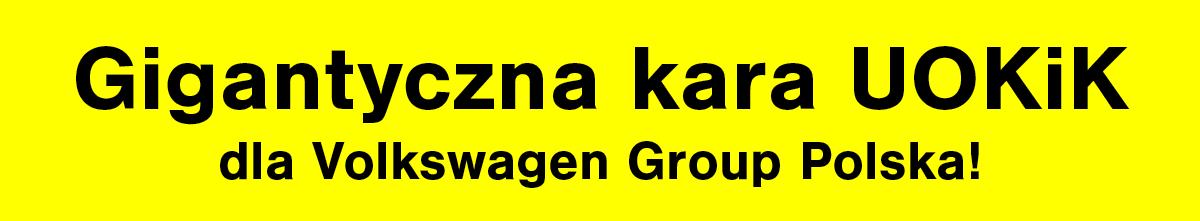 Gigantyczna kara UOKiK dla Volkswagen Group Polska!